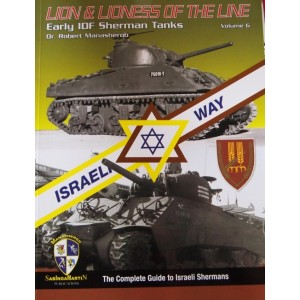 "Lion & Lioness of the Line: ""Early IDF Sherman Tanks"", by Dr. Robert Manasherob,"