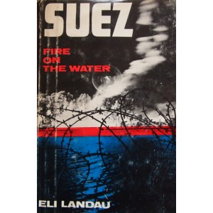 Suez, Fire on the Water by Eli Landau, published by Otpaz LTD