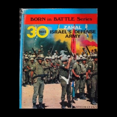 "Born in Battle Series: ""Zahal, 30 years Israeli's defense Force Army""by Steimatzky."