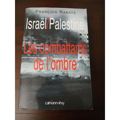 Israel / Palestine, Les combattants de l'ombre, François Rabaté