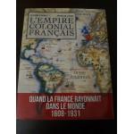 L'Empire colonial français: Quand la France rayonnait dans le monde 1601-1931